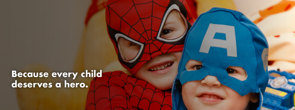 Because every child deserves a hero.